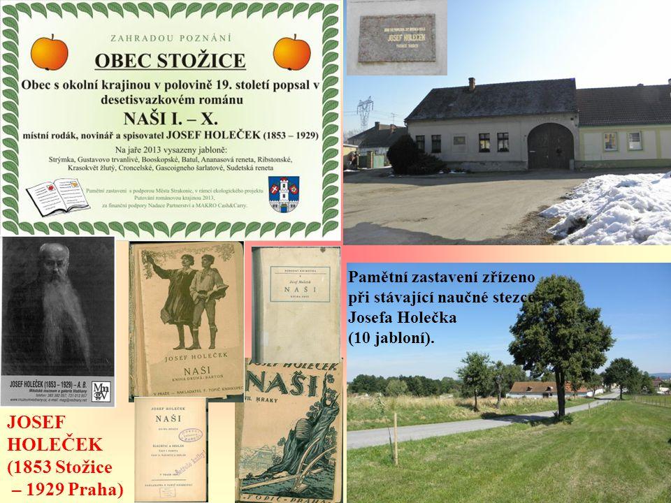 JOSEF HOLEČEK (1853 Stožice – 1929 Praha) Pamětní zastavení zřízeno při stávající naučné stezce Josefa Holečka (10 jabloní).