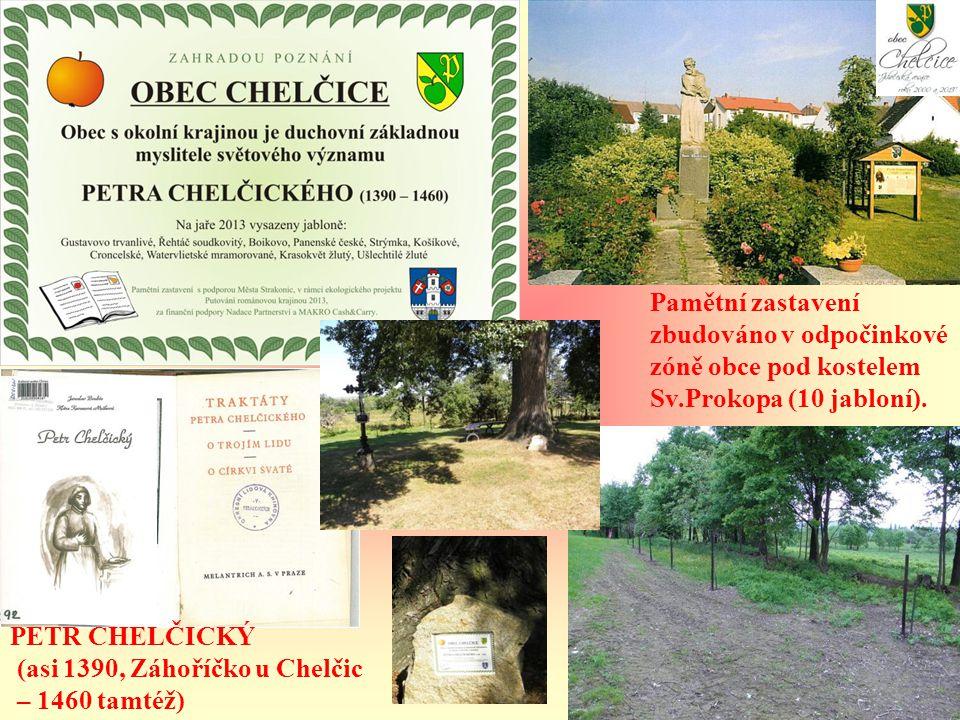 PETR CHELČICKÝ (asi 1390, Záhoříčko u Chelčic – 1460 tamtéž) Pamětní zastavení zbudováno v odpočinkové zóně obce pod kostelem Sv.Prokopa (10 jabloní).