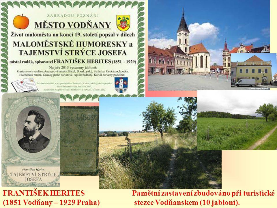 FRANTIŠEK HERITES (1851 Vodňany – 1929 Praha) Pamětní zastavení zbudováno při turistické stezce Vodňanskem (10 jabloní).