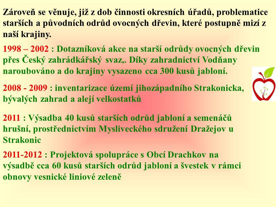 1998 – 2002 : Dotazníková akce na starší odrůdy ovocných dřevin přes Český zahrádkářský svaz,. Díky zahradnictví Vodňany naroubováno a do krajiny vysa