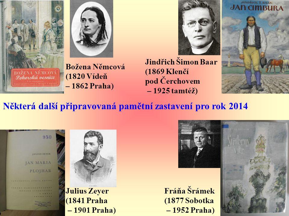 Božena Němcová (1820 Vídeň – 1862 Praha) Jindřich Šimon Baar (1869 Klenčí pod Čerchovem – 1925 tamtéž) Julius Zeyer (1841 Praha – 1901 Praha) Fráňa Šr