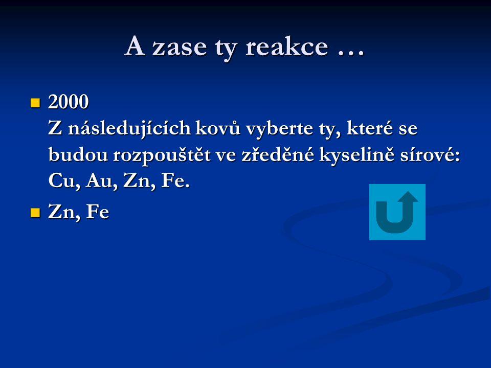 A zase ty reakce …  2000 Z následujících kovů vyberte ty, které se budou rozpouštět ve zředěné kyselině sírové: Cu, Au, Zn, Fe.  Zn, Fe