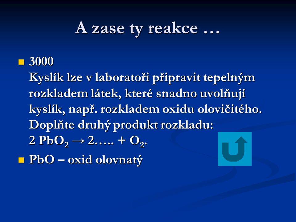 A zase ty reakce …  3000 Kyslík lze v laboratoři připravit tepelným rozkladem látek, které snadno uvolňují kyslík, např. rozkladem oxidu olovičitého.