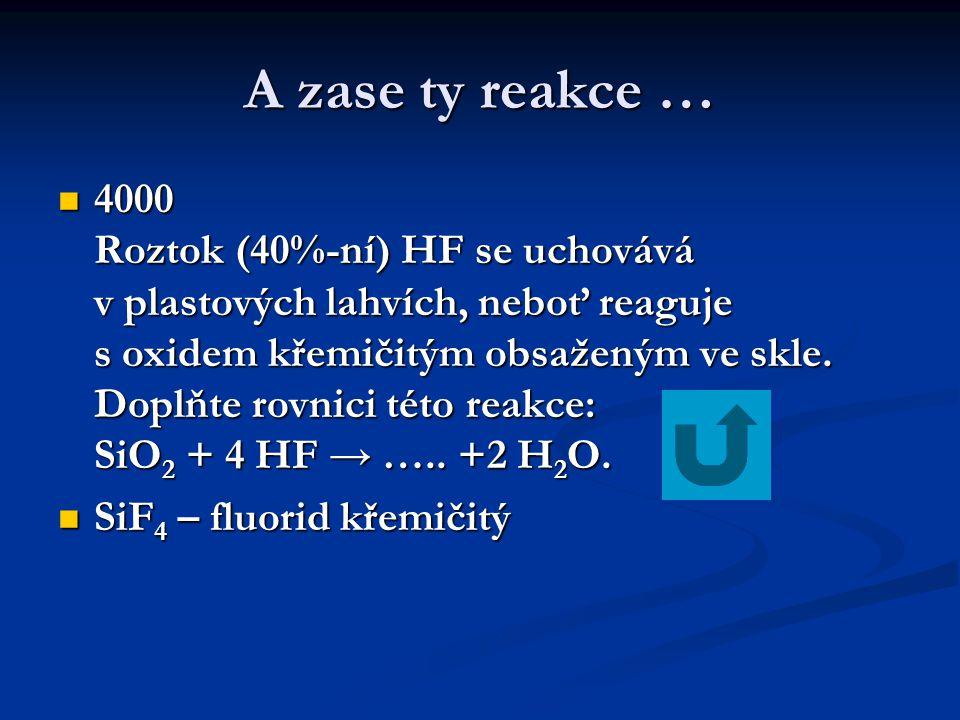 A zase ty reakce …  4000 Roztok (40%-ní) HF se uchovává v plastových lahvích, neboť reaguje s oxidem křemičitým obsaženým ve skle. Doplňte rovnici té