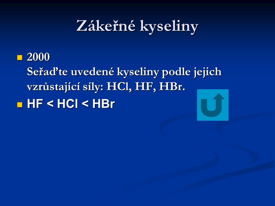 Zákeřné kyseliny  2000 Seřaďte uvedené kyseliny podle jejich vzrůstající síly: HCl, HF, HBr.  HF < HCl < HBr