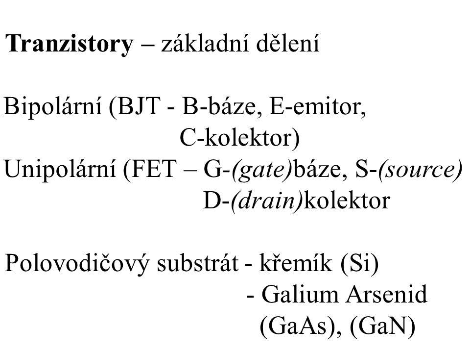 Tranzistory – základní dělení Bipolární (BJT - B-báze, E-emitor, C-kolektor) Unipolární (FET – G-(gate)báze, S-(source) D-(drain)kolektor Polovodičový
