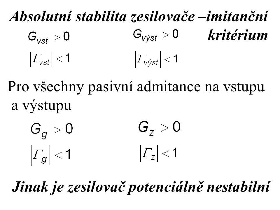 Absolutní stabilita zesilovače –imitanční kritérium Jinak je zesilovač potenciálně nestabilní Pro všechny pasivní admitance na vstupu a výstupu