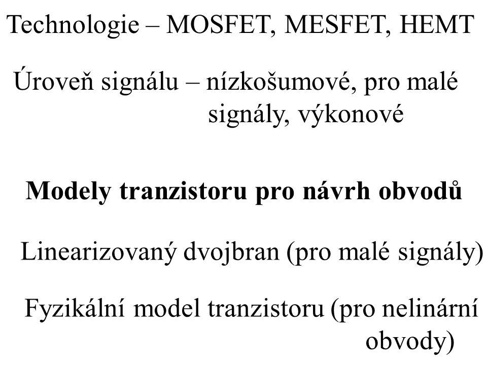 Úroveň signálu – nízkošumové, pro malé signály, výkonové Technologie – MOSFET, MESFET, HEMT Modely tranzistoru pro návrh obvodů Linearizovaný dvojbran