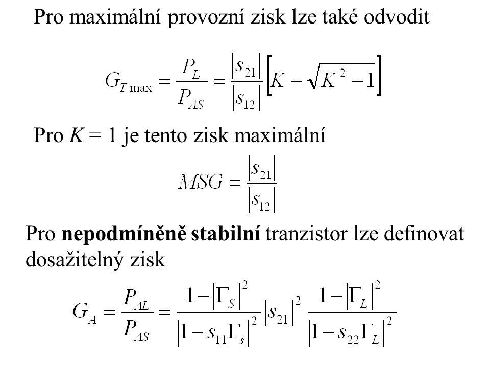 Pro maximální provozní zisk lze také odvodit Pro K = 1 je tento zisk maximální Pro nepodmíněně stabilní tranzistor lze definovat dosažitelný zisk