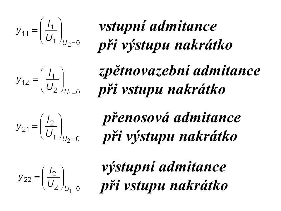 vstupní admitance při výstupu nakrátko zpětnovazební admitance při vstupu nakrátko přenosová admitance při výstupu nakrátko výstupní admitance při vst