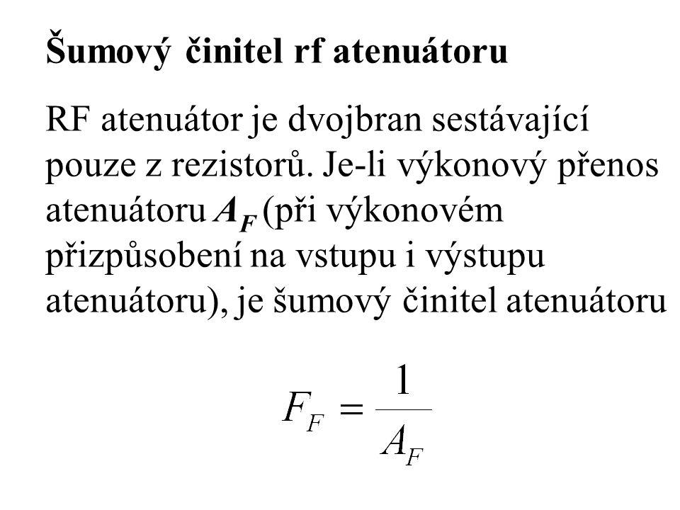 Šumový činitel rf atenuátoru RF atenuátor je dvojbran sestávající pouze z rezistorů. Je-li výkonový přenos atenuátoru A F (při výkonovém přizpůsobení