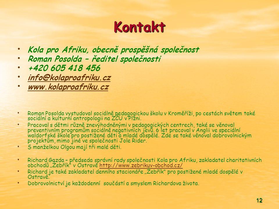 12 Kontakt • • Kola pro Afriku, obecně prospěšná společnost • • Roman Posolda – ředitel společnosti • • +420 605 418 456 • • info@kolaproafriku.cz inf