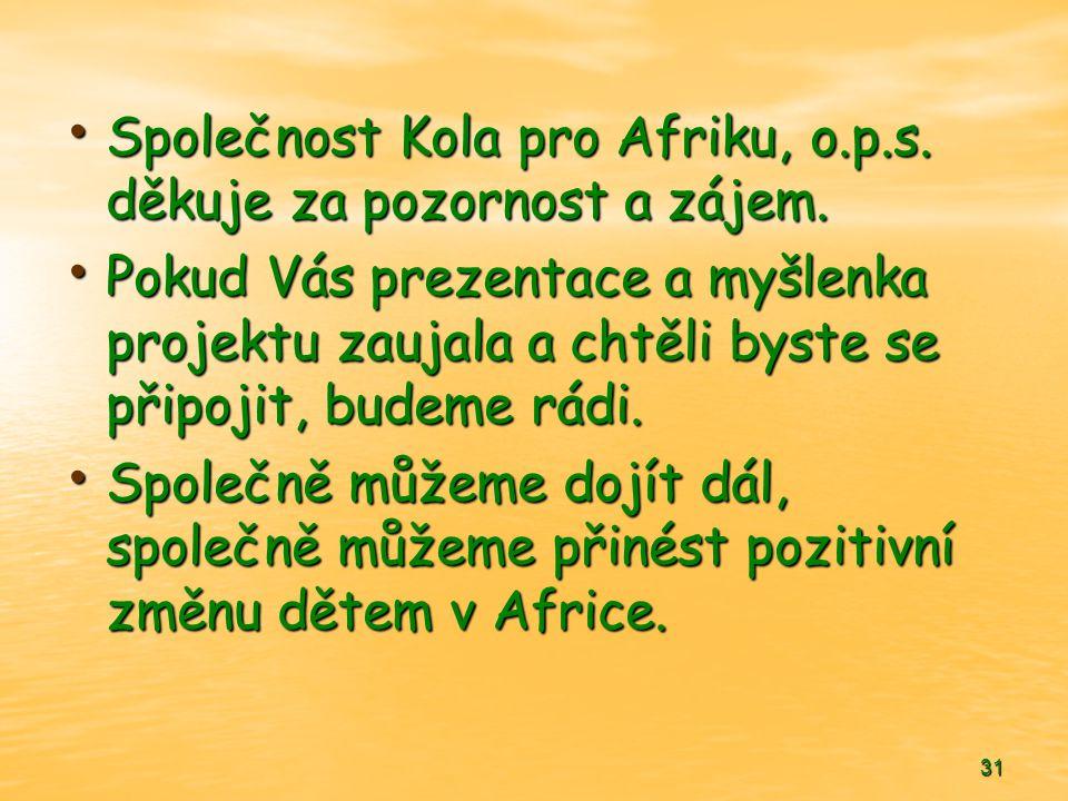 31 • Společnost Kola pro Afriku, o.p.s. děkuje za pozornost a zájem. • Pokud Vás prezentace a myšlenka projektu zaujala a chtěli byste se připojit, bu