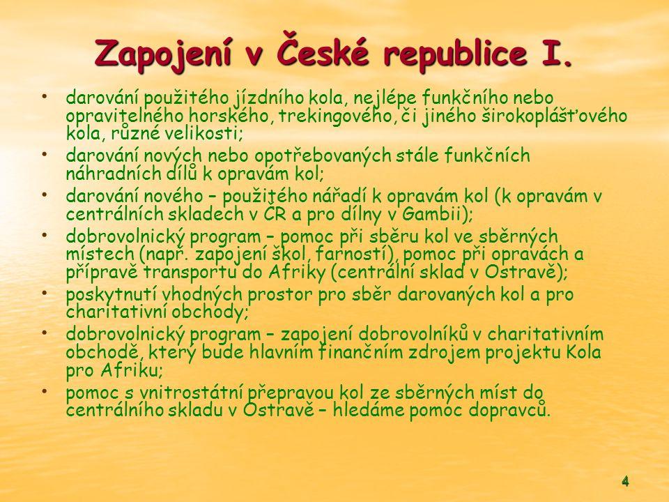 4 Zapojení v České republice I. • • darování použitého jízdního kola, nejlépe funkčního nebo opravitelného horského, trekingového, či jiného širokoplá