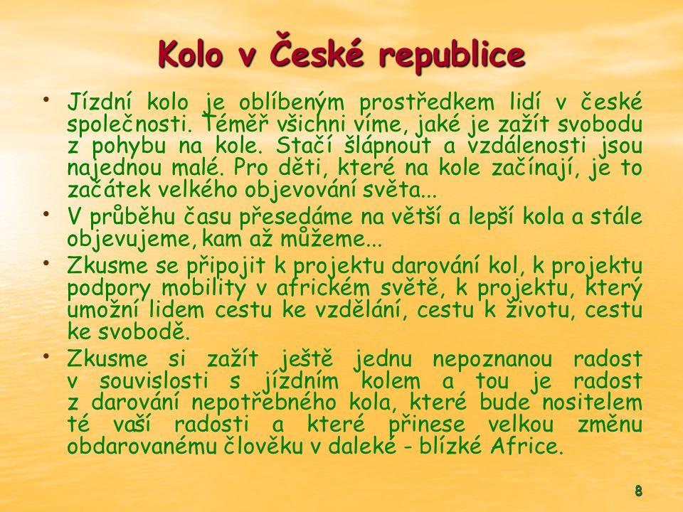 8 Kolo v České republice • • Jízdní kolo je oblíbeným prostředkem lidí v české společnosti. Téměř všichni víme, jaké je zažít svobodu z pohybu na kole