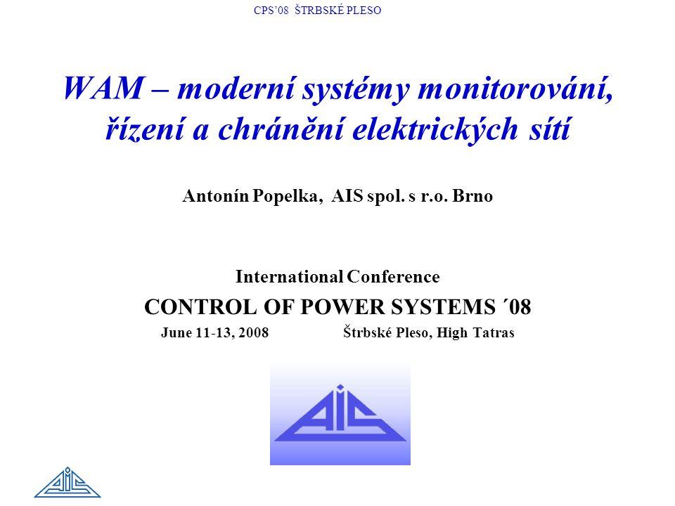 CPS'08 ŠTRBSKÉ PLESO ANTONIN POPELKA: WAM – MODERNÍ SYSTÉMY MONITOROVÁNÍ, ŘÍZENÍ A CHRÁNĚNÍ ELEKTRICKÝCH SÍTÍ 2 AIS spol.