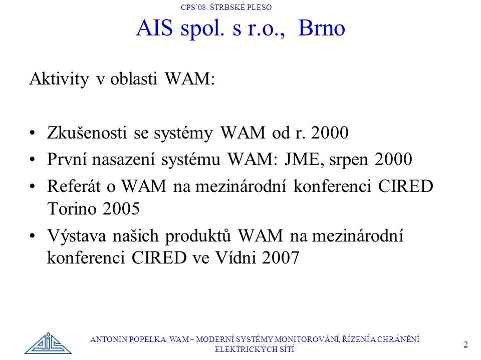CPS'08 ŠTRBSKÉ PLESO ANTONIN POPELKA: WAM – MODERNÍ SYSTÉMY MONITOROVÁNÍ, ŘÍZENÍ A CHRÁNĚNÍ ELEKTRICKÝCH SÍTÍ 2 AIS spol. s r.o., Brno Aktivity v obla