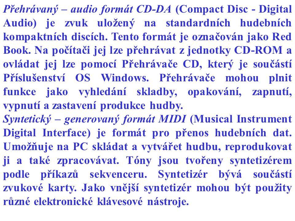 Přehrávaný – audio formát CD-DA (Compact Disc - Digital Audio) je zvuk uložený na standardních hudebních kompaktních discích. Tento formát je označová