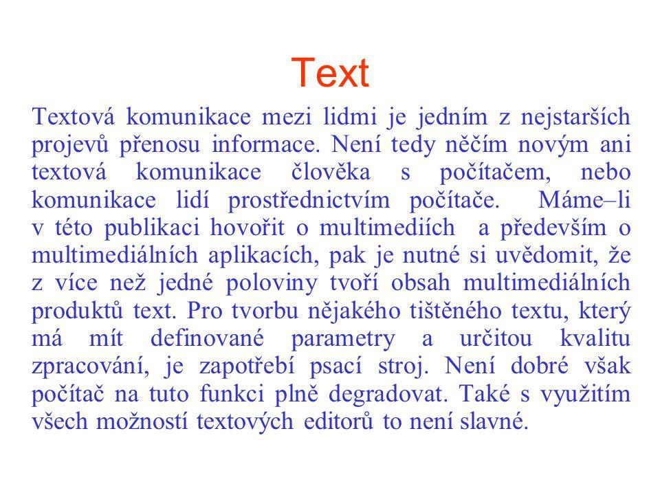 Text Textová komunikace mezi lidmi je jedním z nejstarších projevů přenosu informace. Není tedy něčím novým ani textová komunikace člověka s počítačem