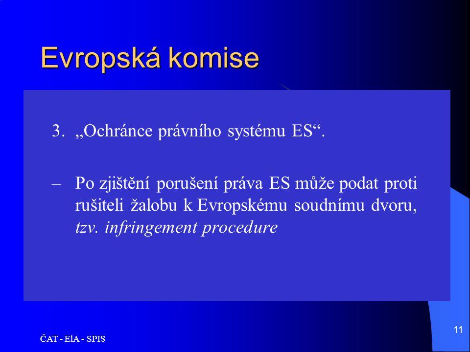 """ČAT - ElA - SPIS 11 Evropská komise 3.""""Ochránce právního systému ES"""". –Po zjištění porušení práva ES může podat proti rušiteli žalobu k Evropskému sou"""