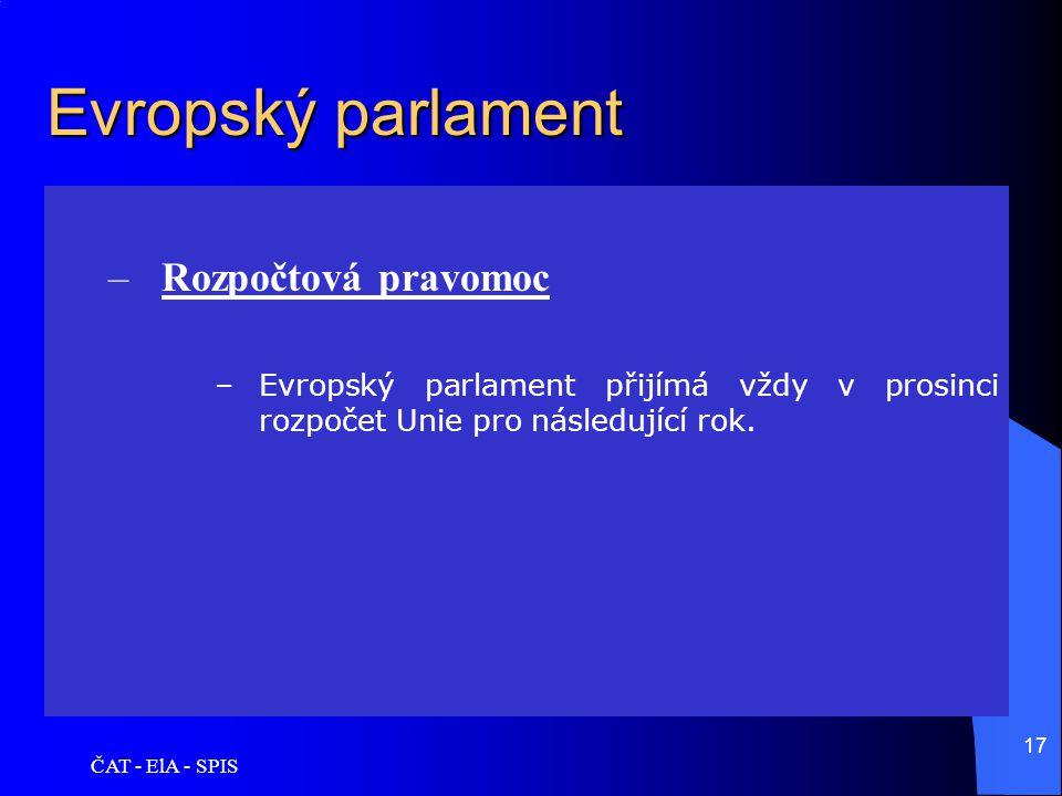 ČAT - ElA - SPIS 17 Evropský parlament –Rozpočtová pravomoc –Evropský parlament přijímá vždy v prosinci rozpočet Unie pro následující rok.