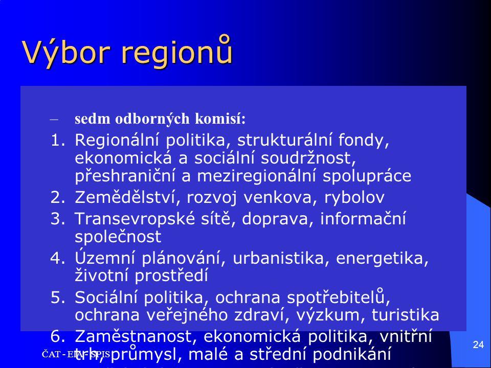 ČAT - ElA - SPIS 24 Výbor regionů –sedm odborných komisí: 1.Regionální politika, strukturální fondy, ekonomická a sociální soudržnost, přeshraniční a