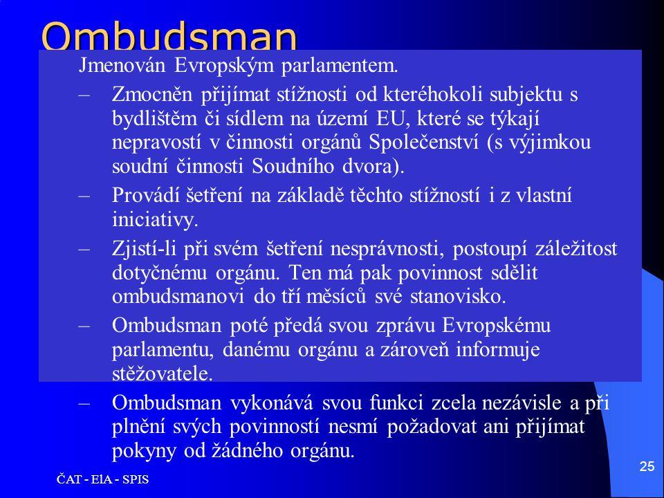 ČAT - ElA - SPIS 25Ombudsman Jmenován Evropským parlamentem. –Zmocněn přijímat stížnosti od kteréhokoli subjektu s bydlištěm či sídlem na území EU, kt