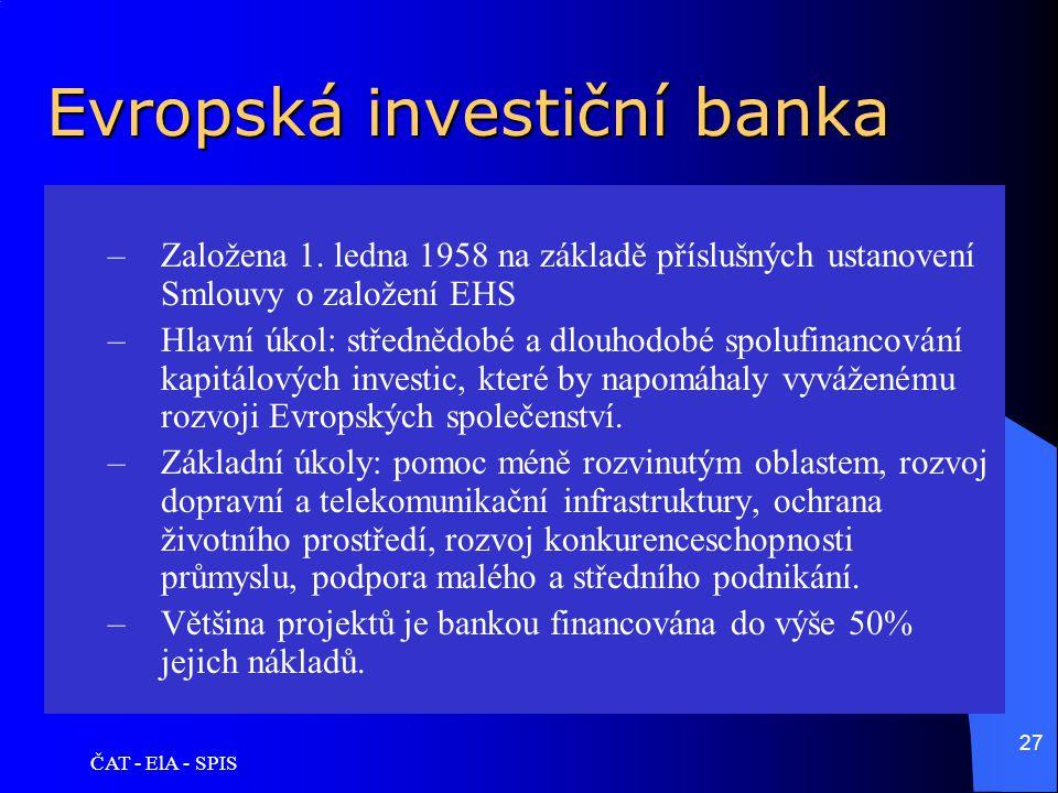 ČAT - ElA - SPIS 27 Evropská investiční banka –Založena 1. ledna 1958 na základě příslušných ustanovení Smlouvy o založení EHS –Hlavní úkol: střednědo