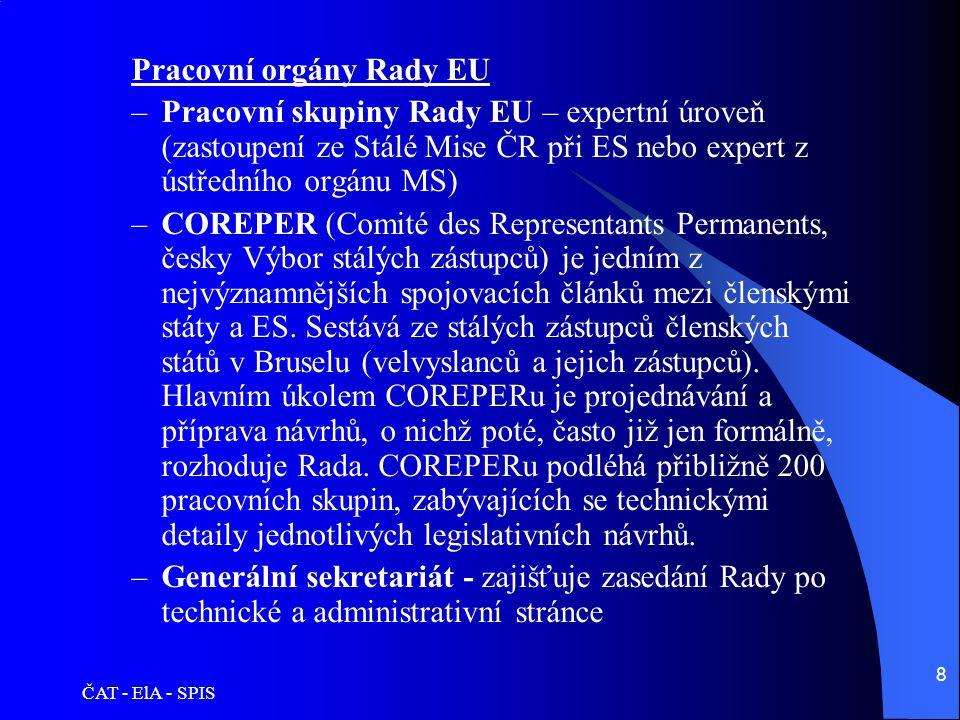 ČAT - ElA - SPIS 8 Pracovní orgány Rady EU –Pracovní skupiny Rady EU – expertní úroveň (zastoupení ze Stálé Mise ČR při ES nebo expert z ústředního or