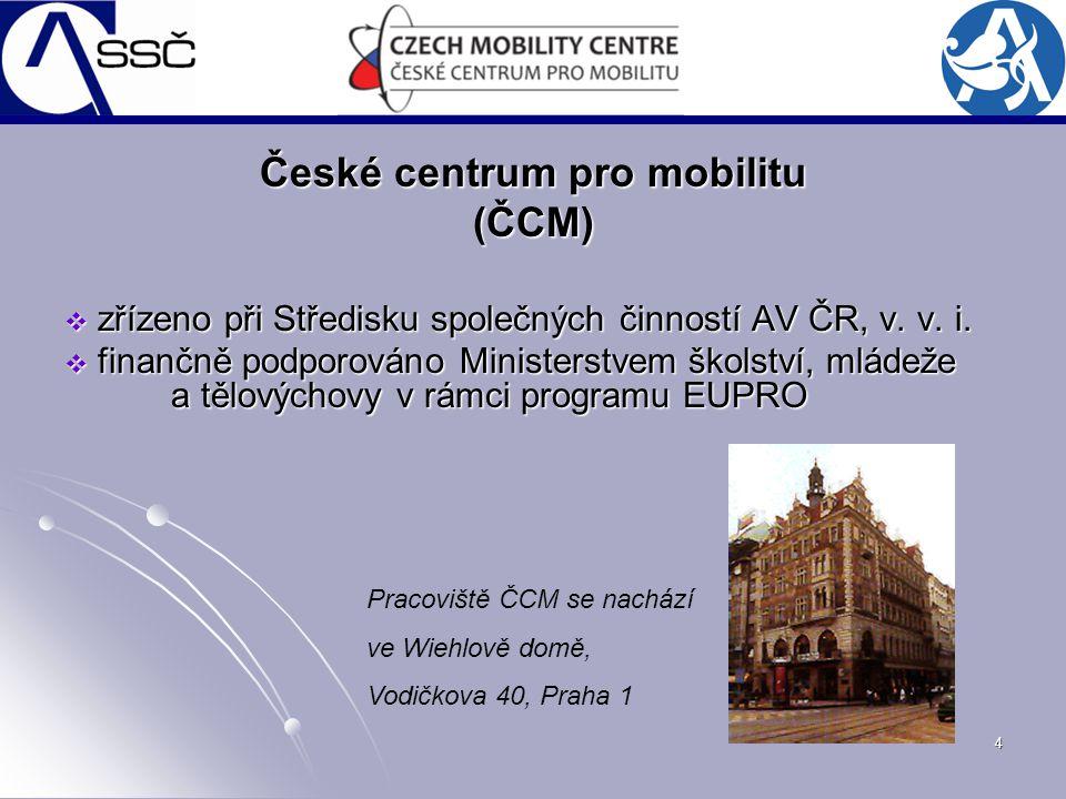 4 České centrum pro mobilitu (ČCM)  zřízeno při Středisku společných činností AV ČR, v. v. i.  finančně podporováno Ministerstvem školství, mládeže