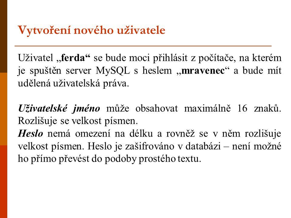"""Uživatel """"ferda se bude moci přihlásit z počítače, na kterém je spuštěn server MySQL s heslem """"mravenec a bude mít udělená uživatelská práva."""