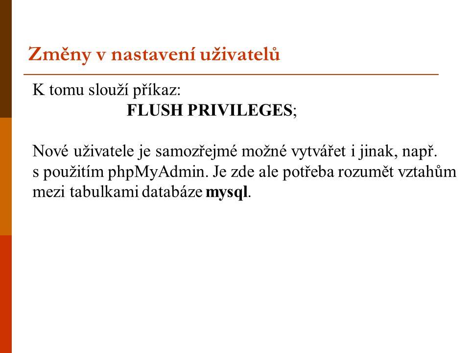 K tomu slouží příkaz: FLUSH PRIVILEGES; Nové uživatele je samozřejmé možné vytvářet i jinak, např.