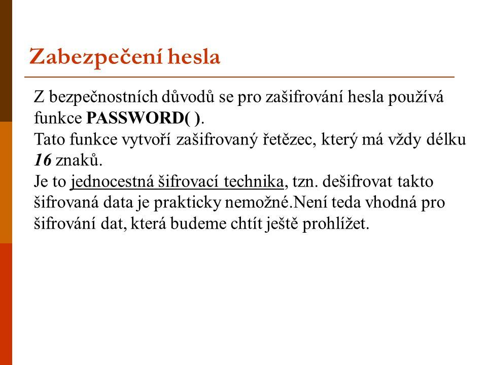 Z bezpečnostních důvodů se pro zašifrování hesla používá funkce PASSWORD( ).