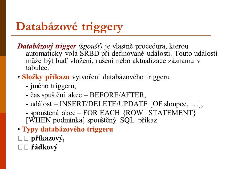 Databázové triggery Databázový trigger (spoušť) je vlastně procedura, kterou automaticky volá SŘBD při definované události.