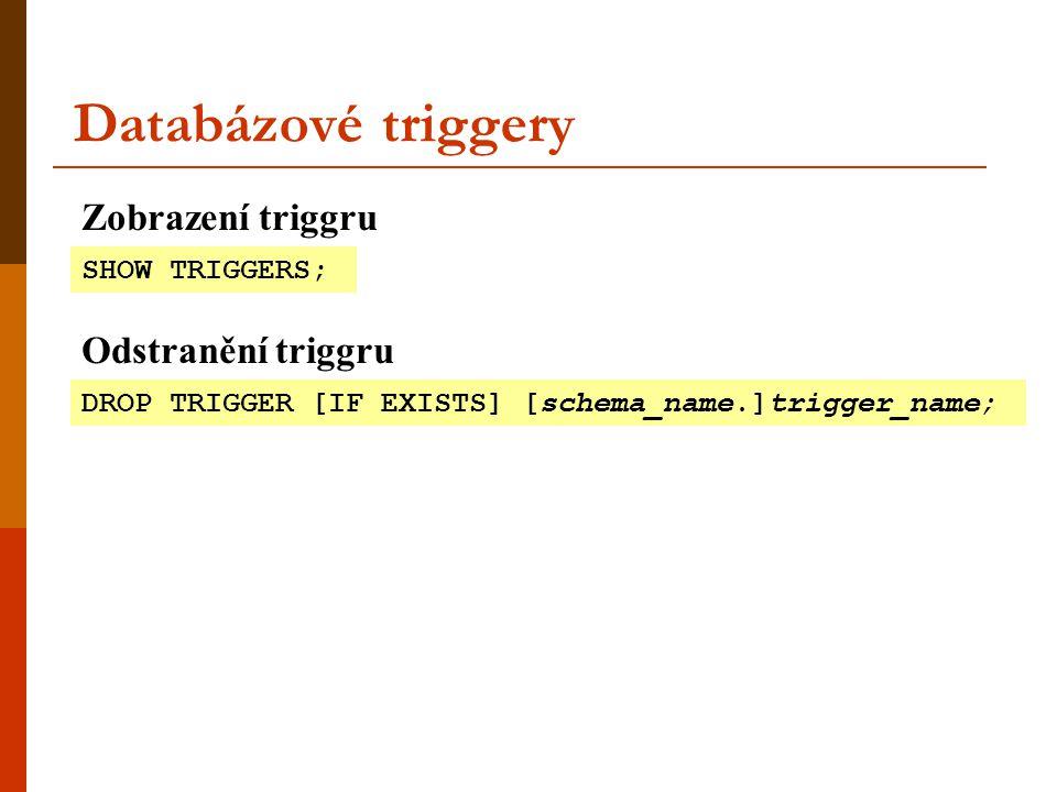 Databázové triggery SHOW TRIGGERS; Zobrazení triggru DROP TRIGGER [IF EXISTS] [schema_name.]trigger_name; Odstranění triggru