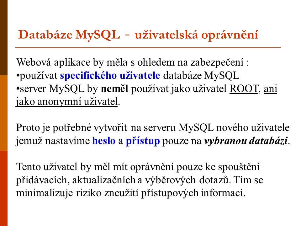 Webová aplikace by měla s ohledem na zabezpečení : •používat specifického uživatele databáze MySQL •server MySQL by neměl používat jako uživatel ROOT, ani jako anonymní uživatel.