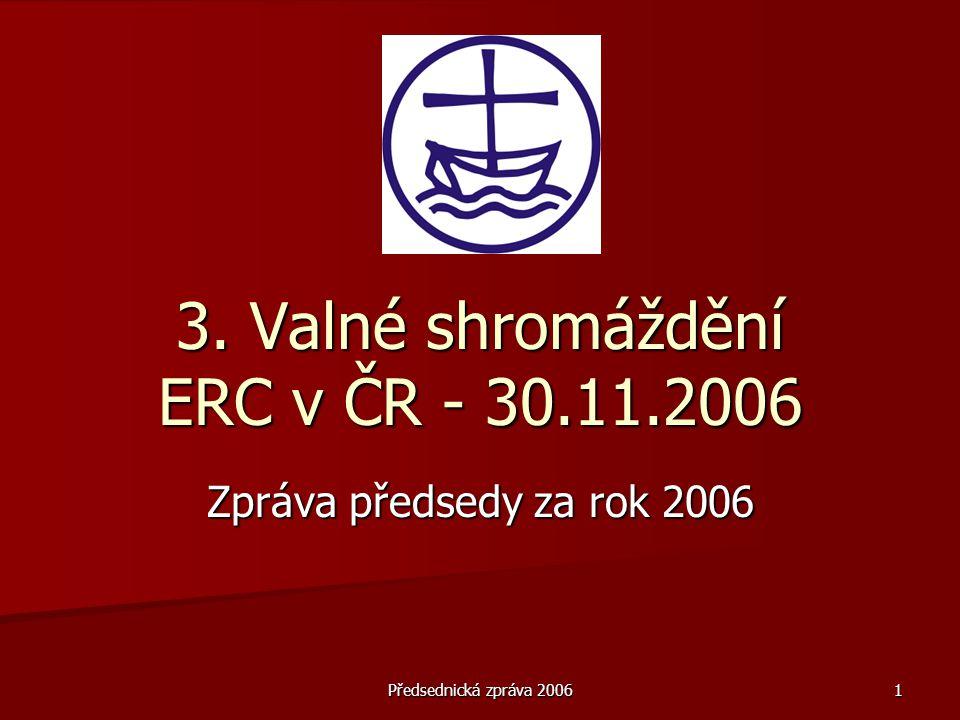 Předsednická zpráva 20062 Sekretariát ERC  Funkční sekretariát, který svými dobrými nápady, inovacemi a tvořivostí přispíval k dobrému chodu kanceláře ERC.