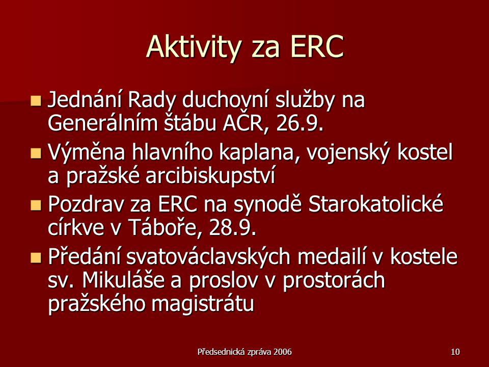 Předsednická zpráva 200610 Aktivity za ERC  Jednání Rady duchovní služby na Generálním štábu AČR, 26.9.  Výměna hlavního kaplana, vojenský kostel a