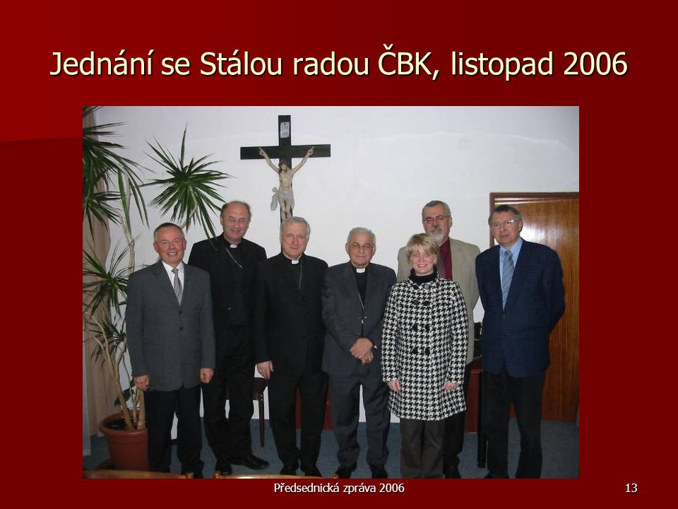 Předsednická zpráva 200613 Jednání se Stálou radou ČBK, listopad 2006