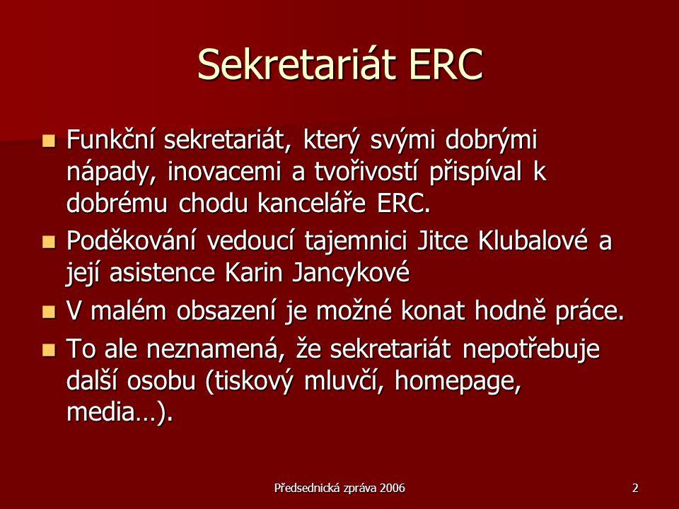Předsednická zpráva 20062 Sekretariát ERC  Funkční sekretariát, který svými dobrými nápady, inovacemi a tvořivostí přispíval k dobrému chodu kancelář