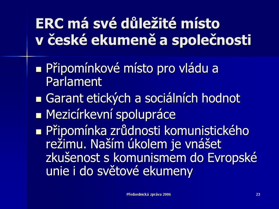 Předsednická zpráva 200623 ERC má své důležité místo v české ekumeně a společnosti  Připomínkové místo pro vládu a Parlament  Garant etických a sociálních hodnot  Mezicírkevní spolupráce  Připomínka zrůdnosti komunistického režimu.