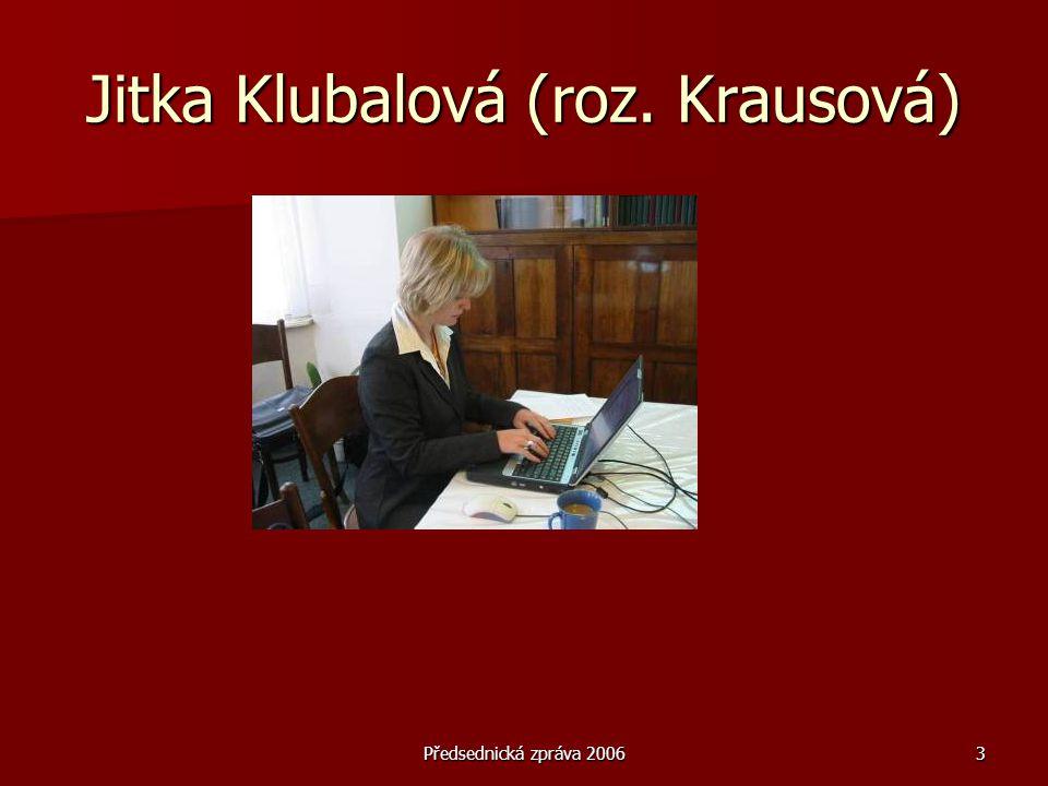 Předsednická zpráva 20063 Jitka Klubalová (roz. Krausová)