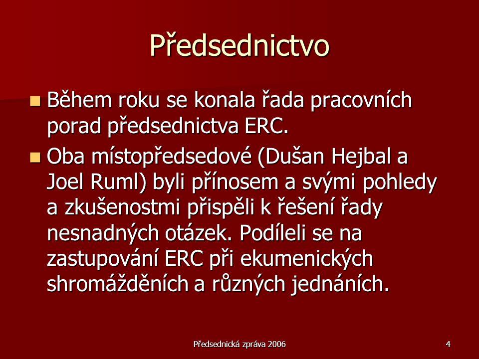 Předsednická zpráva 20064 Předsednictvo  Během roku se konala řada pracovních porad předsednictva ERC.  Oba místopředsedové (Dušan Hejbal a Joel Rum