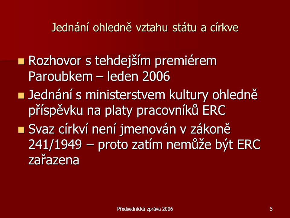 Předsednická zpráva 20065 Jednání ohledně vztahu státu a církve  Rozhovor s tehdejším premiérem Paroubkem – leden 2006  Jednání s ministerstvem kult