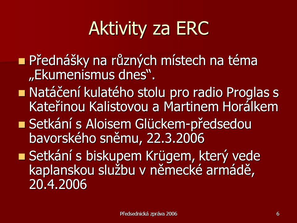 """Předsednická zpráva 20066 Aktivity za ERC  Přednášky na různých místech na téma """"Ekumenismus dnes"""".  Natáčení kulatého stolu pro radio Proglas s Kat"""