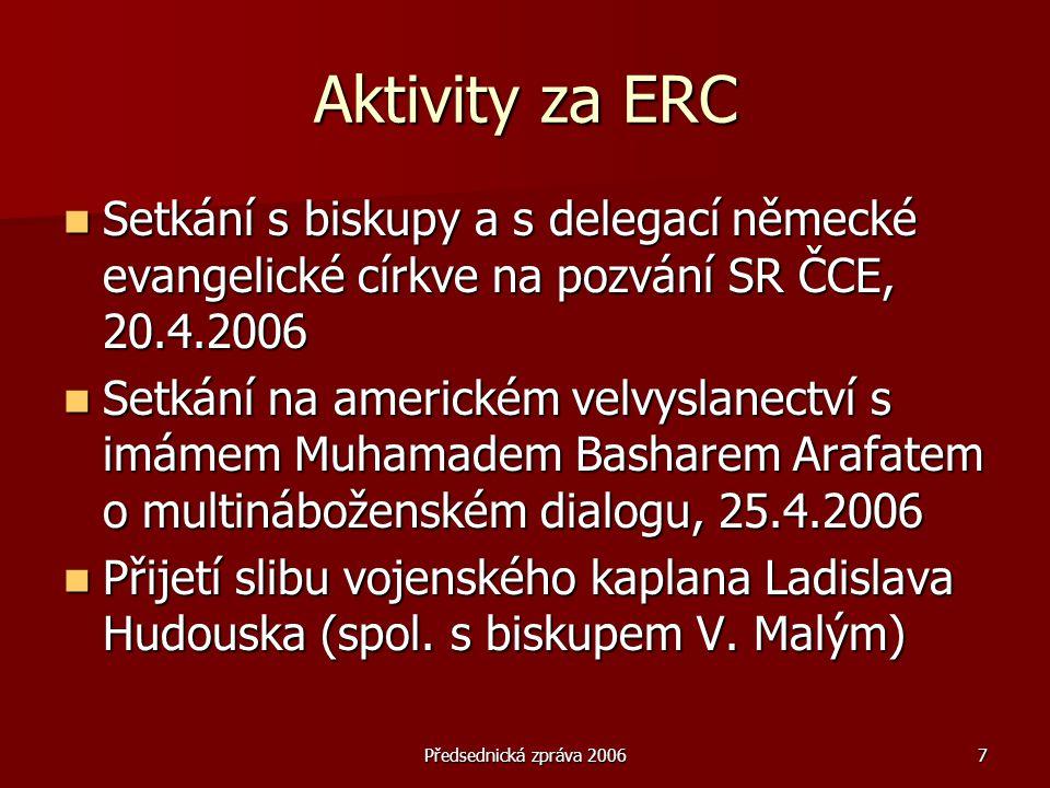 Předsednická zpráva 20067 Aktivity za ERC  Setkání s biskupy a s delegací německé evangelické církve na pozvání SR ČCE, 20.4.2006  Setkání na americ