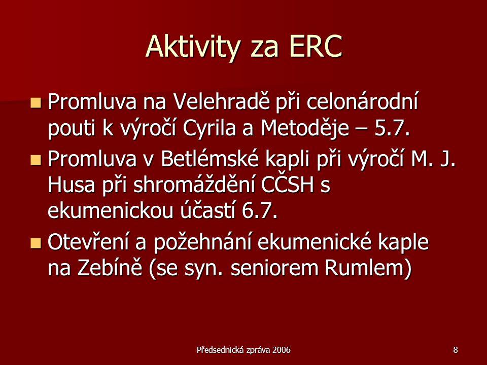 Předsednická zpráva 20068 Aktivity za ERC  Promluva na Velehradě při celonárodní pouti k výročí Cyrila a Metoděje – 5.7.  Promluva v Betlémské kapli