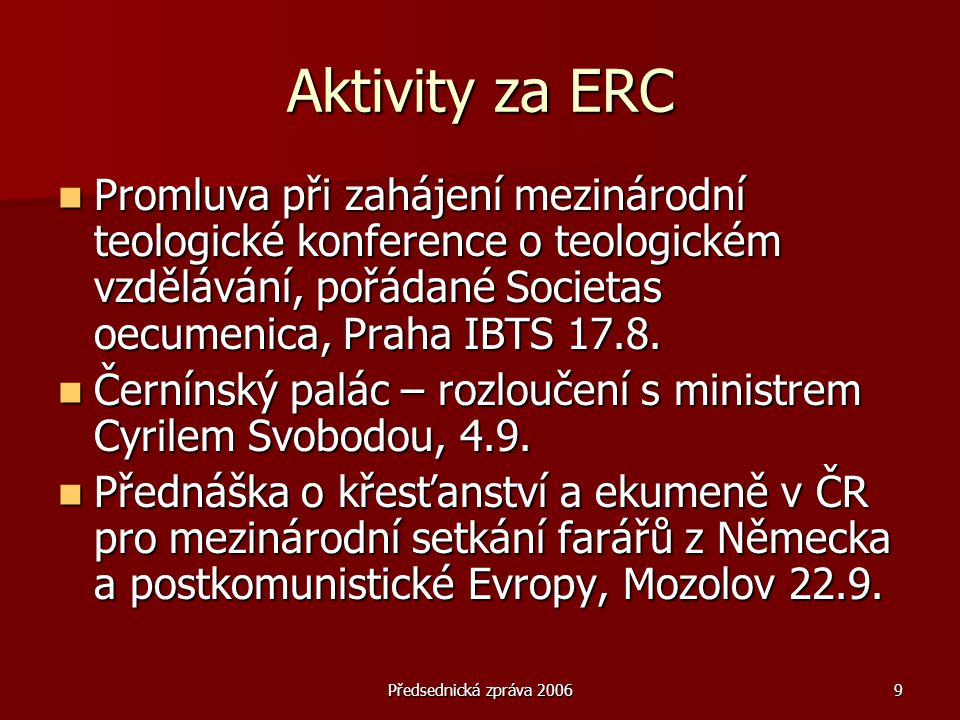 Předsednická zpráva 200620 Cíle ERC  Motivovat všechna teologická učiliště v ČR (fakulty a semináře), aby dávala větší důraz na výchovu studentů ke službě a k naplnění misijního poslání církví.