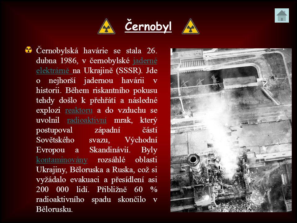 Černobyl Černobylská havárie se stala 26. dubna 1986, v černobylské jaderné elektrárně na Ukrajině (SSSR). Jde o nejhorší jadernou havárii v historii.