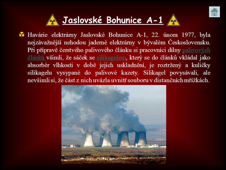 Jaslovské Bohunice A-1 Havárie elektrárny Jaslovské Bohunice A-1, 22. února 1977, byla nejzávažnější nehodou jaderné elektrárny v bývalém Českoslovens